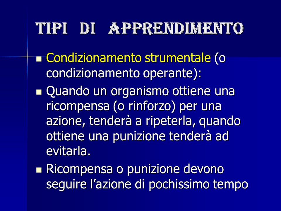 Tipi di apprendimento Condizionamento strumentale (o condizionamento operante): Condizionamento strumentale (o condizionamento operante): Quando un or