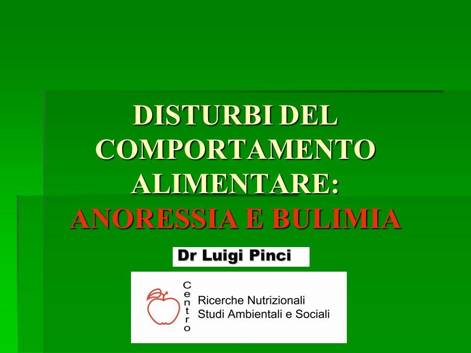 DISTURBI DEL COMPORTAMENTO ALIMENTARE: ANORESSIA E BULIMIA Dr Luigi Pinci