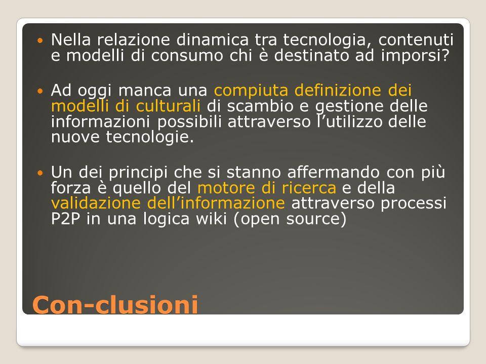 Con-clusioni Nella relazione dinamica tra tecnologia, contenuti e modelli di consumo chi è destinato ad imporsi? Ad oggi manca una compiuta definizion