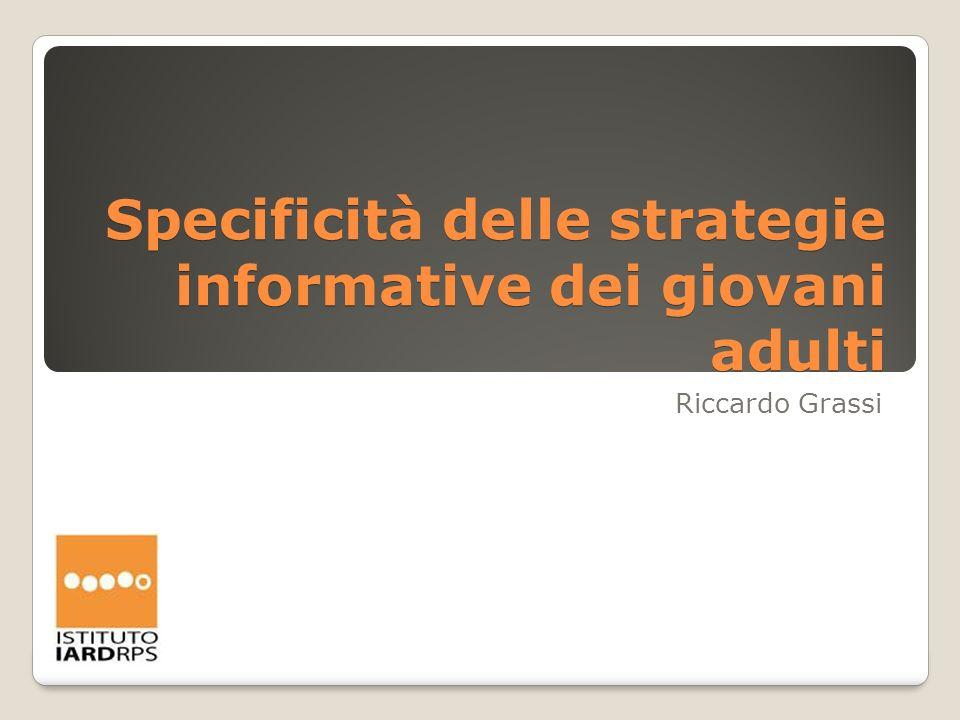Specificità delle strategie informative dei giovani adulti Riccardo Grassi