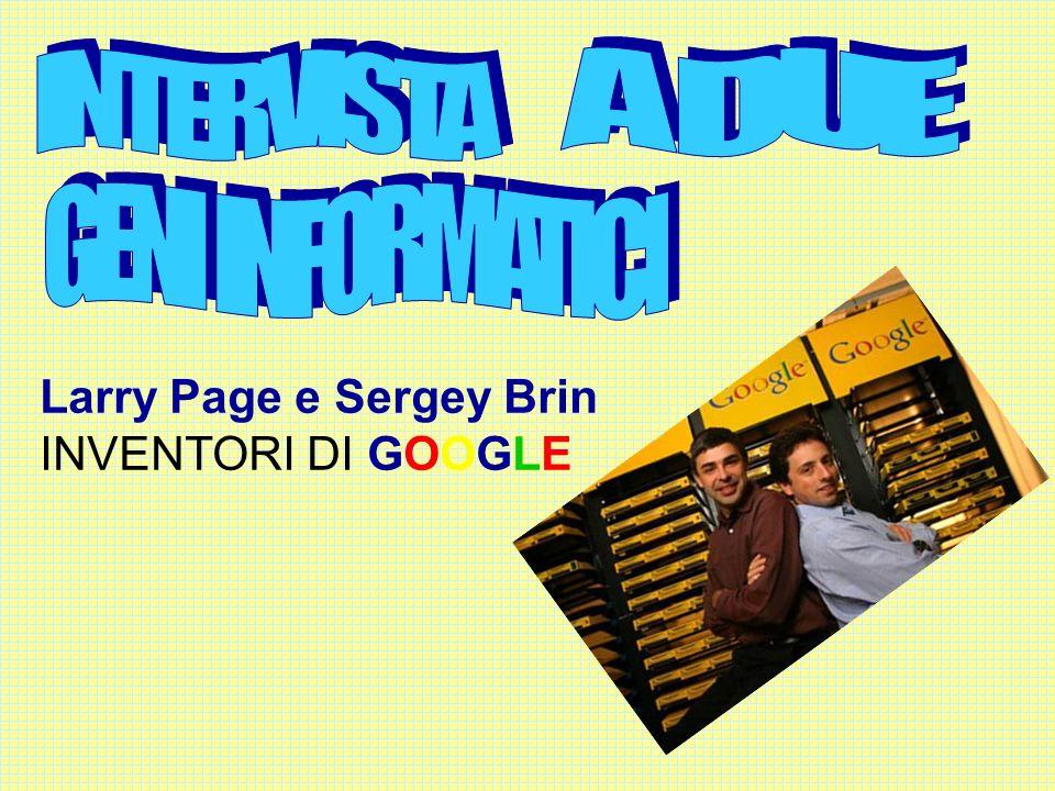 Larry Page e Sergey Brin INVENTORI DI GOOGLE