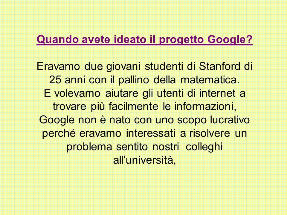 Quando avete ideato il progetto Google.