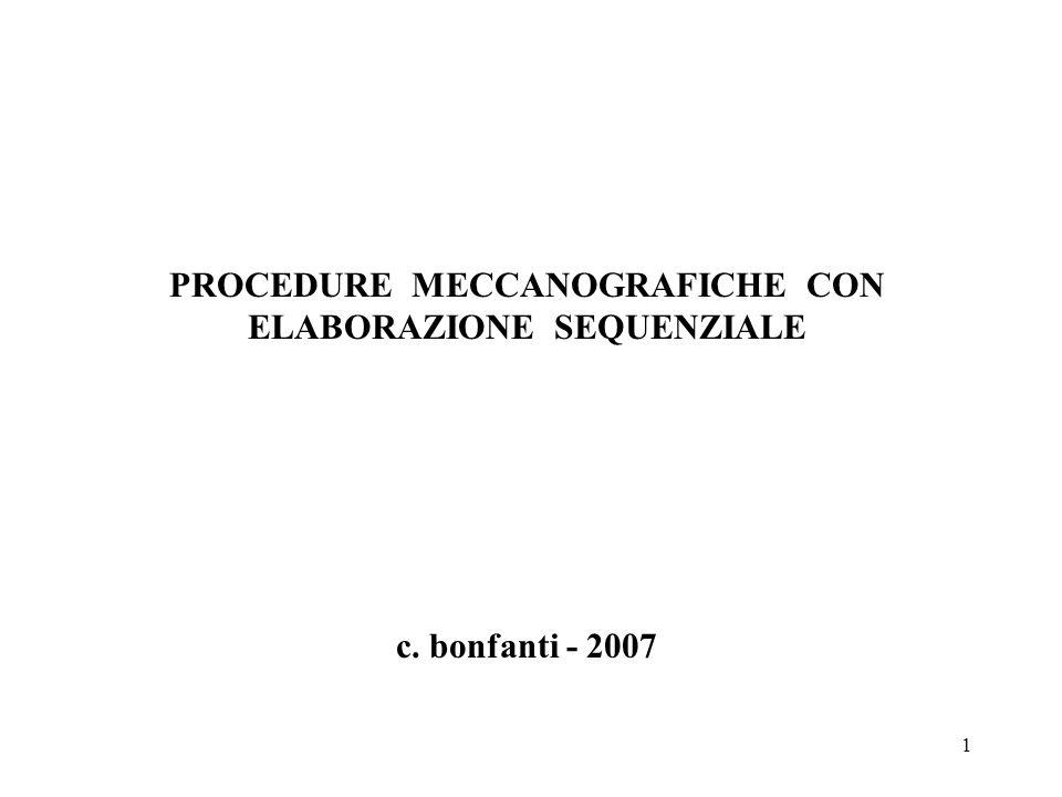 1 PROCEDURE MECCANOGRAFICHE CON ELABORAZIONE SEQUENZIALE c. bonfanti - 2007