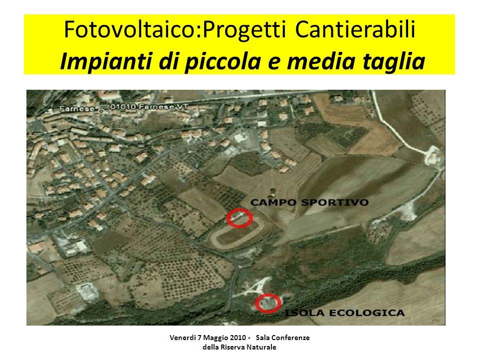 Fotovoltaico:Progetti Cantierabili Impianti di piccola e media taglia Venerdi 7 Maggio 2010 - Sala Conferenze della Riserva Naturale