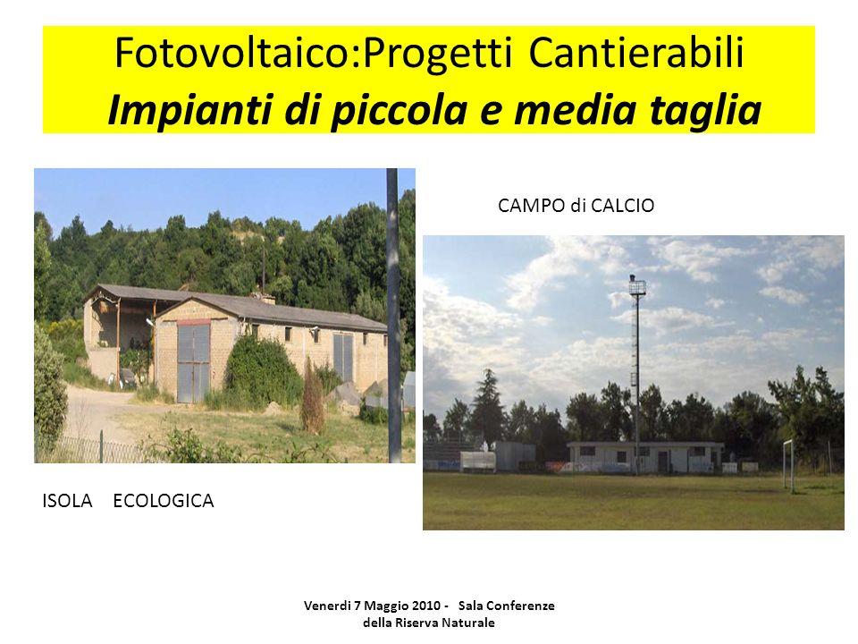 Fotovoltaico:Progetti Cantierabili Impianti di piccola e media taglia Venerdi 7 Maggio 2010 - Sala Conferenze della Riserva Naturale ISOLA ECOLOGICA C