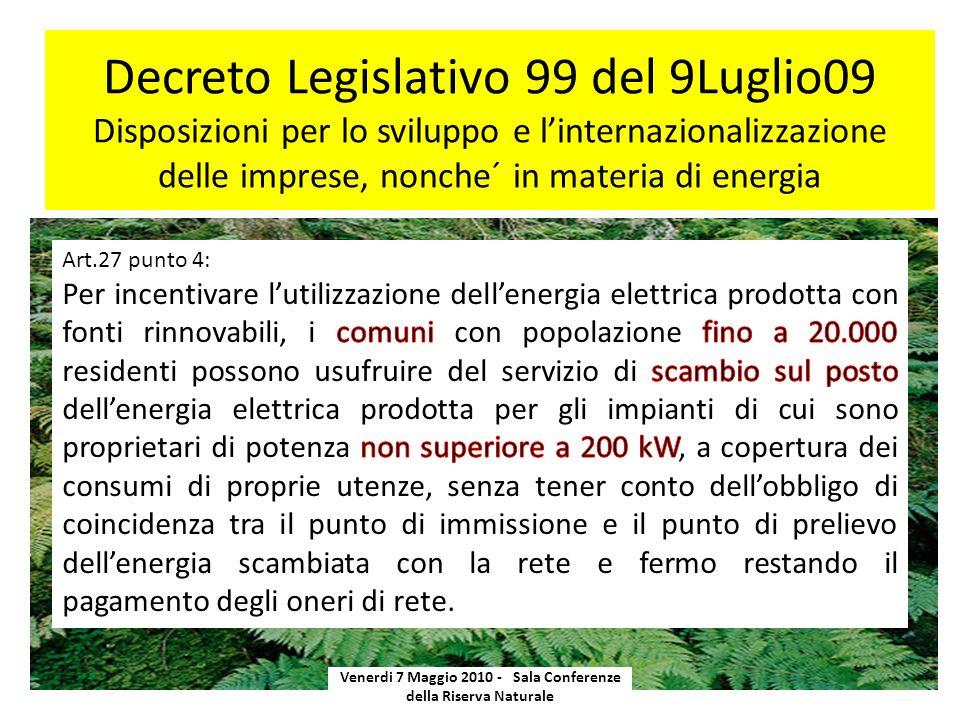 Decreto Legislativo 99 del 9Luglio09 Disposizioni per lo sviluppo e linternazionalizzazione delle imprese, nonche´ in materia di energia Venerdi 7 Maggio 2010 - Sala Conferenze della Riserva Naturale
