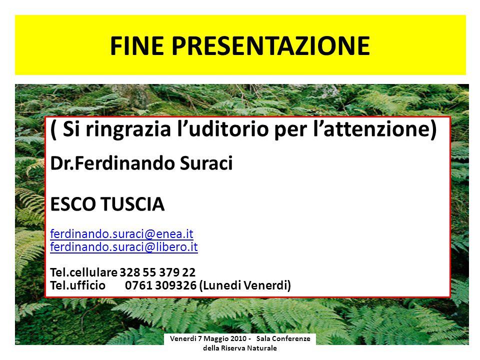 FINE PRESENTAZIONE Venerdi 7 Maggio 2010 - Sala Conferenze della Riserva Naturale ( Si ringrazia luditorio per lattenzione) Dr.Ferdinando Suraci ESCO