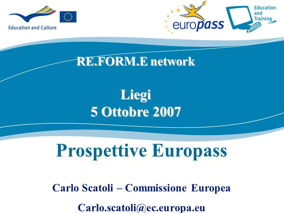 ecdc.europa.eu RE.FORM.E network Liegi 5 Ottobre 2007 Prospettive Europass Carlo Scatoli – Commissione Europea Carlo.scatoli@ec.europa.eu