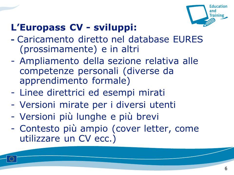 6 LEuropass CV - sviluppi: - Caricamento diretto nel database EURES (prossimamente) e in altri -Ampliamento della sezione relativa alle competenze per