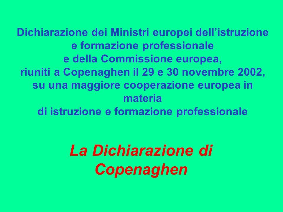 Dichiarazione dei Ministri europei dellistruzione e formazione professionale e della Commissione europea, riuniti a Copenaghen il 29 e 30 novembre 2002, su una maggiore cooperazione europea in materia di istruzione e formazione professionale La Dichiarazione di Copenaghen