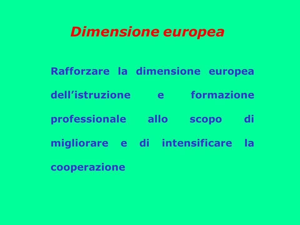 Dimensione europea Rafforzare la dimensione europea dellistruzione e formazione professionale allo scopo di migliorare e di intensificare la cooperazione