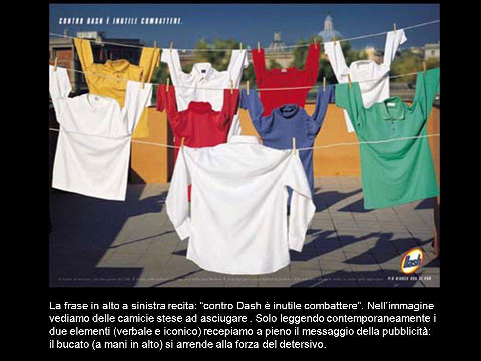 La frase in alto a sinistra recita: contro Dash è inutile combattere. Nellimmagine vediamo delle camicie stese ad asciugare. Solo leggendo contemporan
