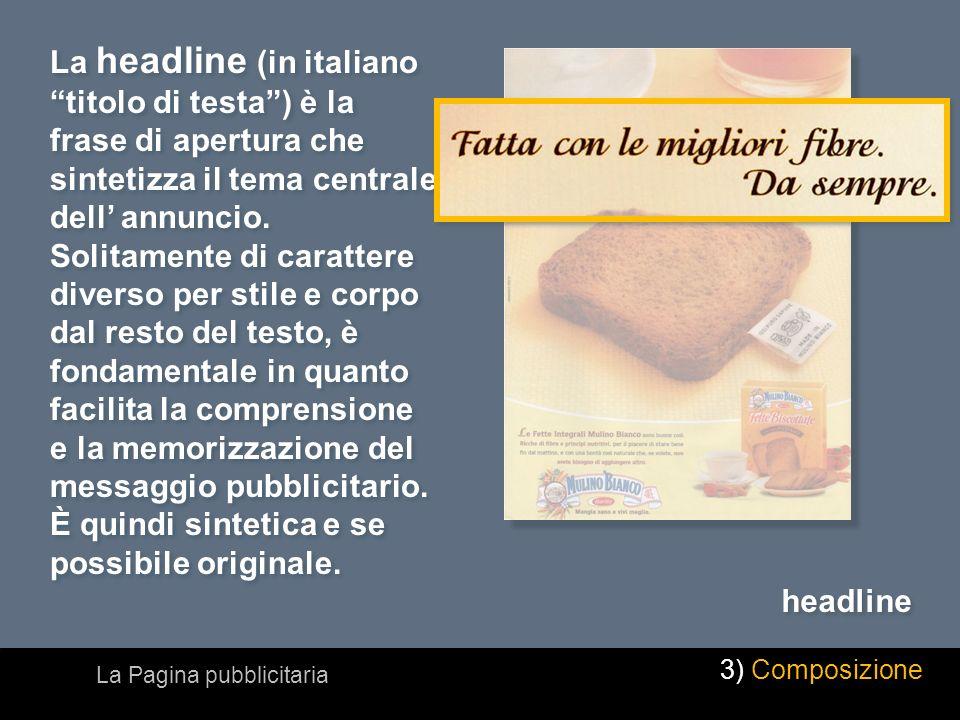 La headline (in italiano titolo di testa) è la frase di apertura che sintetizza il tema centrale dell annuncio. Solitamente di carattere diverso per s