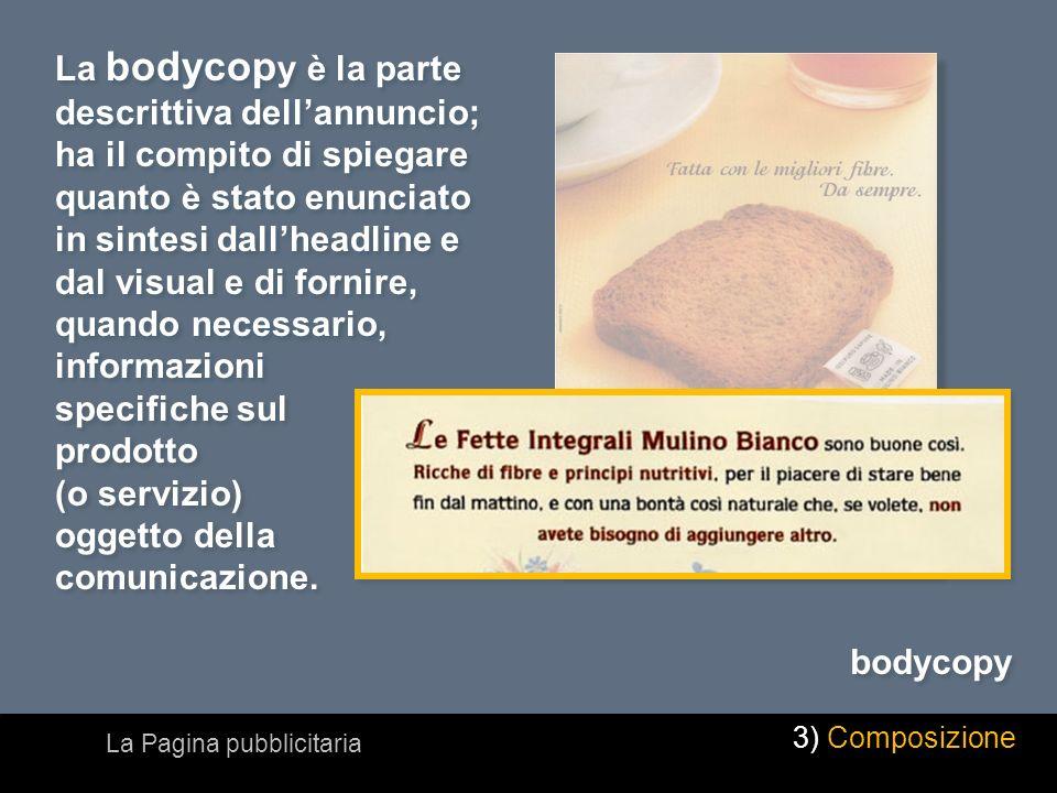 La bodycop y è la parte descrittiva dellannuncio; ha il compito di spiegare quanto è stato enunciato in sintesi dallheadline e dal visual e di fornire