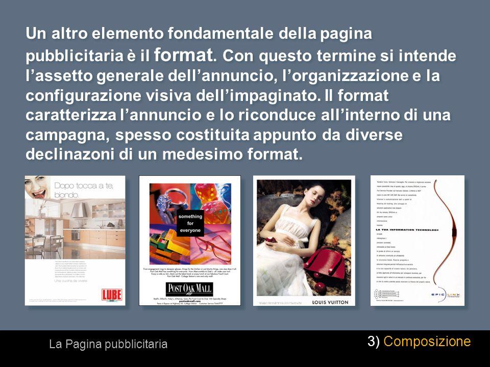 Un altro elemento fondamentale della pagina pubblicitaria è il format. Con questo termine si intende lassetto generale dellannuncio, lorganizzazione e