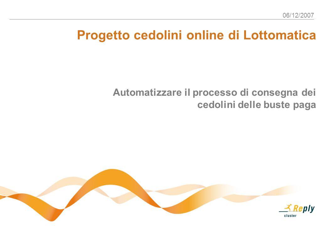 06/12/2007 Progetto cedolini online di Lottomatica Automatizzare il processo di consegna dei cedolini delle buste paga