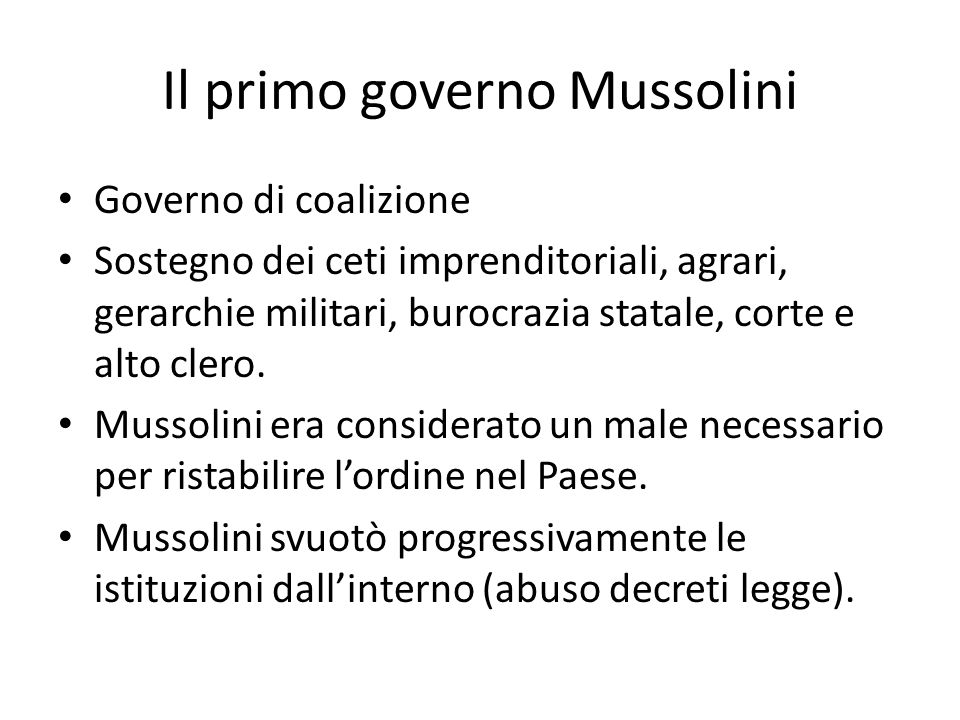 Il primo governo Mussolini Governo di coalizione Sostegno dei ceti imprenditoriali, agrari, gerarchie militari, burocrazia statale, corte e alto clero