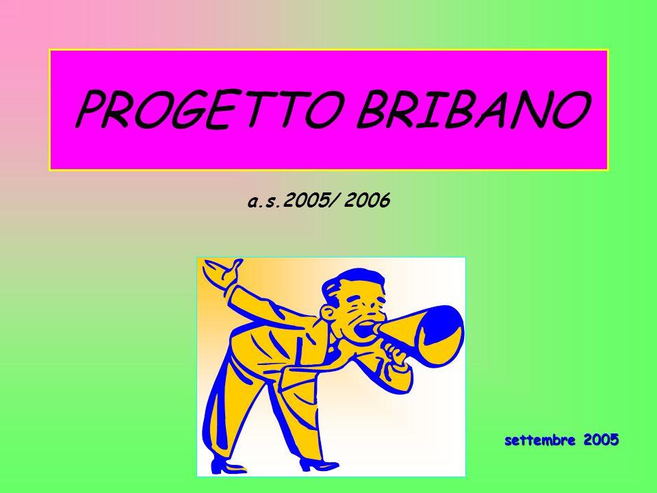 PROGETTO BRIBANO a.s.2005/ 2006 settembre 2005 settembre 2005