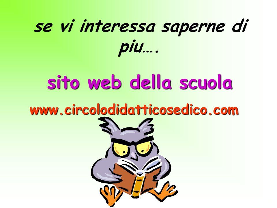 se vi interessa saperne di piu…. www.circolodidatticosedico.com sito web della scuola