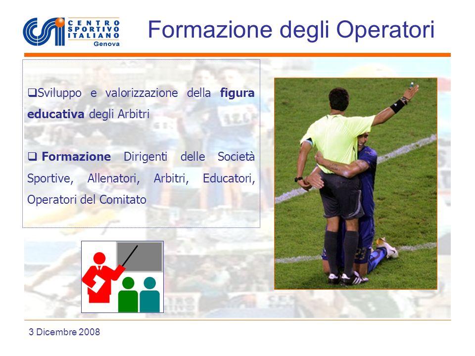 Liguria Formazione degli Operatori 3 Dicembre 2008 Sviluppo e valorizzazione della figura educativa degli Arbitri Formazione Dirigenti delle Società Sportive, Allenatori, Arbitri, Educatori, Operatori del Comitato