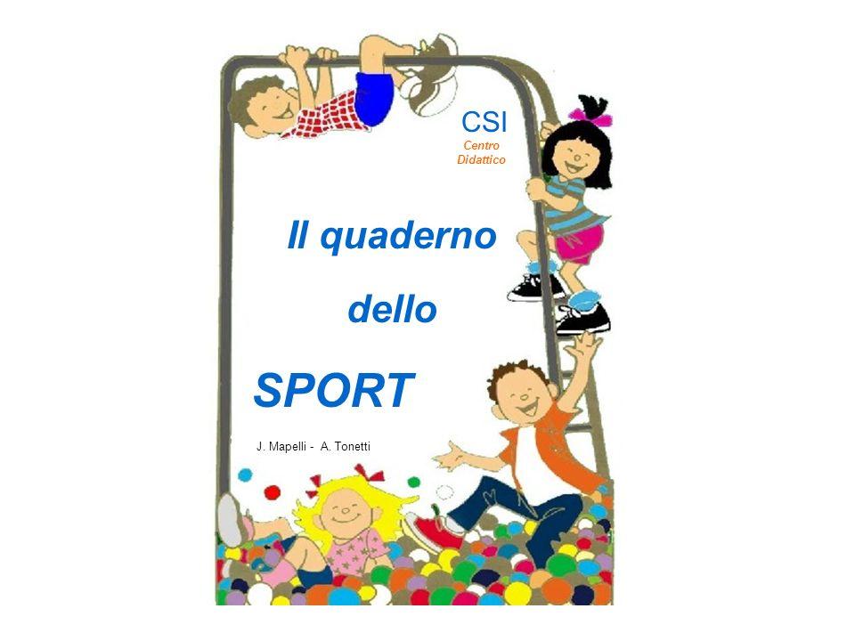 Il quaderno dello SPORT J. Mapelli - A. Tonetti CSI Centro Didattico