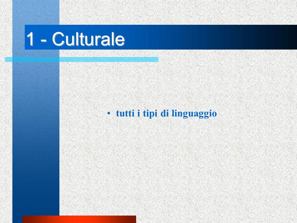 1 - Culturale tutti i tipi di linguaggio