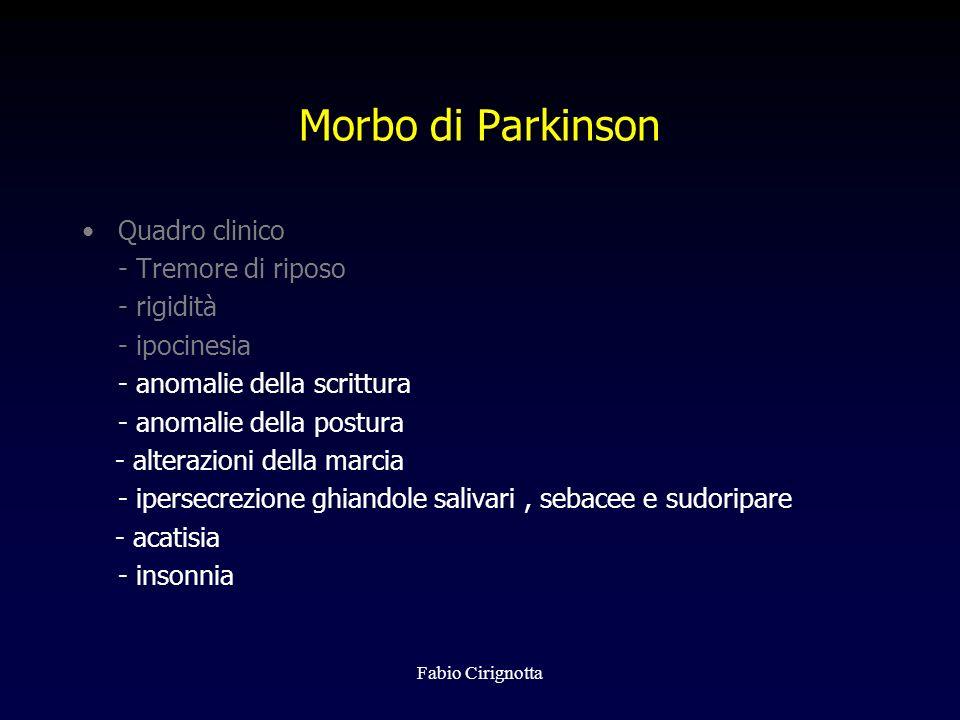 Fabio Cirignotta Morbo di Parkinson Quadro clinico - Tremore di riposo - rigidità - ipocinesia - anomalie della scrittura - anomalie della postura - a