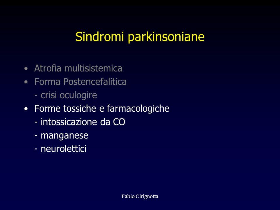 Fabio Cirignotta Sindromi parkinsoniane Atrofia multisistemica Forma Postencefalitica - crisi oculogire Forme tossiche e farmacologiche - intossicazio