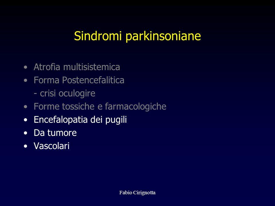 Fabio Cirignotta Sindromi parkinsoniane Atrofia multisistemica Forma Postencefalitica - crisi oculogire Forme tossiche e farmacologiche Encefalopatia