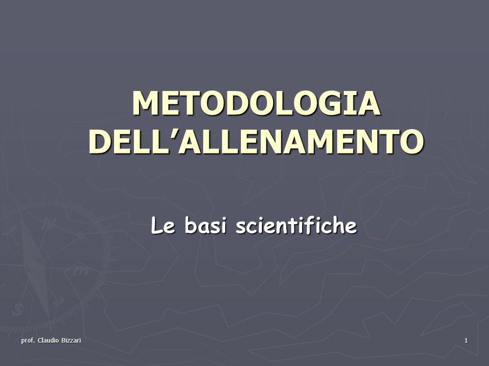 prof. Claudio Bizzari 1 METODOLOGIA DELLALLENAMENTO Le basi scientifiche