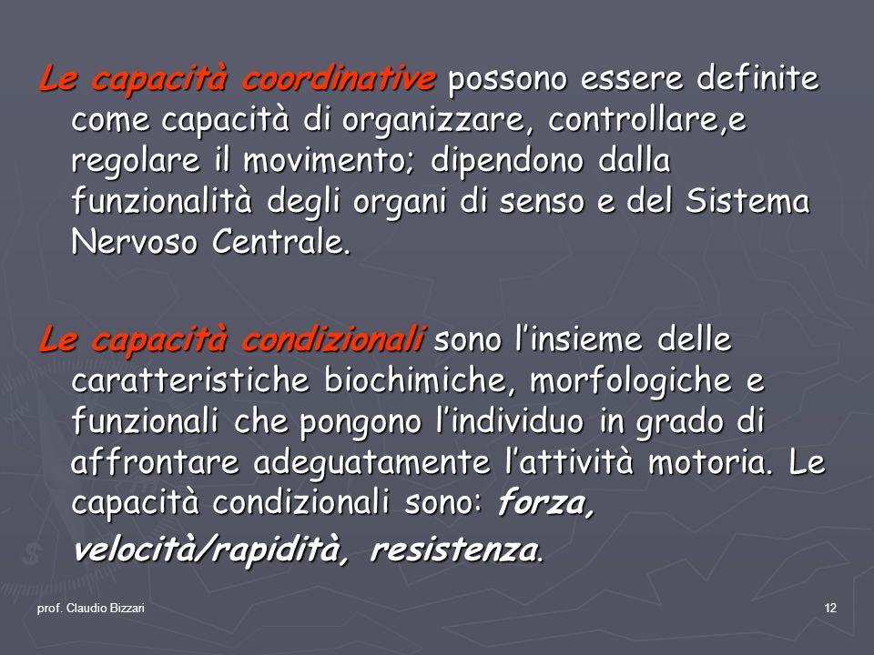 prof. Claudio Bizzari12 Le capacità coordinative possono essere definite come capacità di organizzare, controllare,e regolare il movimento; dipendono