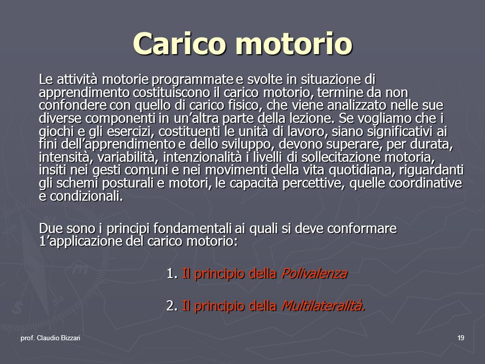 prof. Claudio Bizzari19 Carico motorio Le attività motorie programmate e svolte in situazione di apprendimento costituiscono il carico motorio, termin