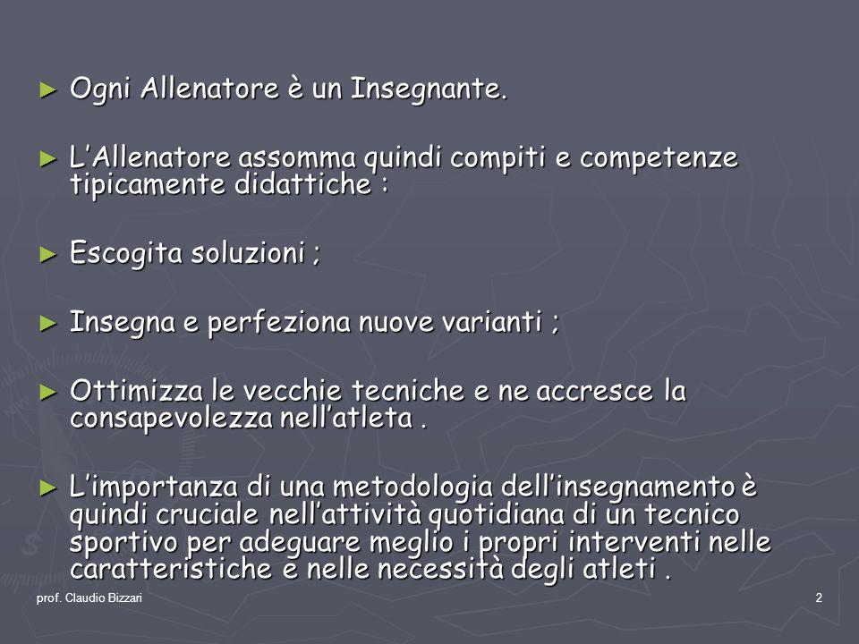 prof. Claudio Bizzari2 Ogni Allenatore è un Insegnante. Ogni Allenatore è un Insegnante. LAllenatore assomma quindi compiti e competenze tipicamente d