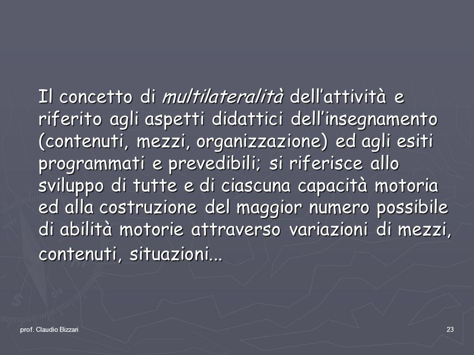 prof. Claudio Bizzari23 Il concetto di multilateralità dellattività e riferito agli aspetti didattici dellinsegnamento (contenuti, mezzi, organizzazio