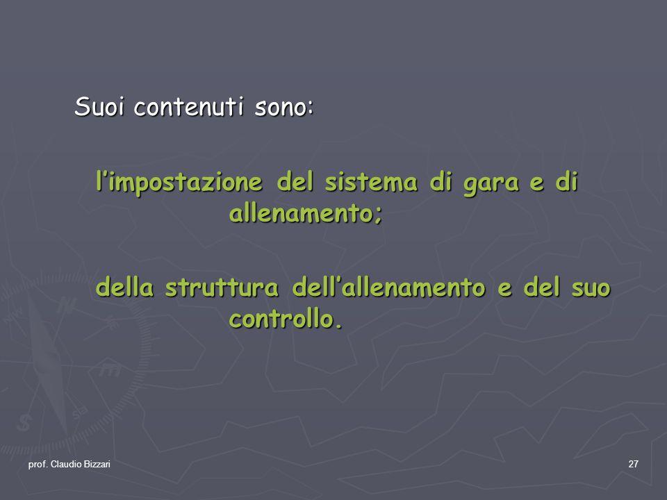 prof. Claudio Bizzari27 Suoi contenuti sono: limpostazione del sistema di gara e di allenamento; della struttura dellallenamento e del suo controllo.