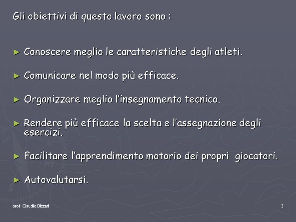 prof. Claudio Bizzari3 Gli obiettivi di questo lavoro sono : Conoscere meglio le caratteristiche degli atleti. Conoscere meglio le caratteristiche deg
