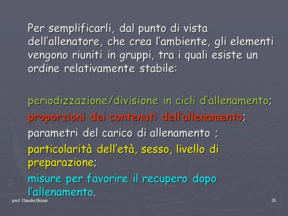 prof. Claudio Bizzari35 Per semplificarli, dal punto di vista dellallenatore, che crea lambiente, gli elementi vengono riuniti in gruppi, tra i quali