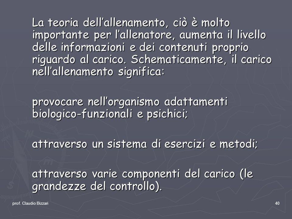 prof. Claudio Bizzari40 La teoria dellallenamento, ciò è molto importante per lallenatore, aumenta il livello delle informazioni e dei contenuti propr