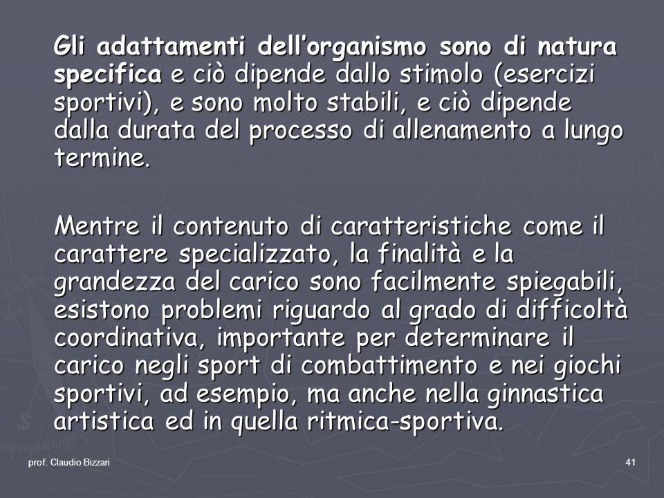 prof. Claudio Bizzari41 Gli adattamenti dellorganismo sono di natura specifica e ciò dipende dallo stimolo (esercizi sportivi), e sono molto stabili,