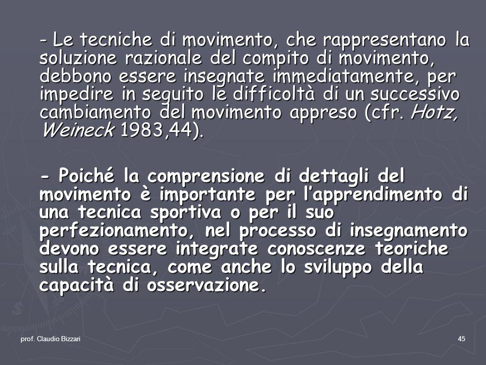 prof. Claudio Bizzari45 - Le tecniche di movimento, che rappresentano la soluzione razionale del compito di movimento, debbono essere insegnate immedi