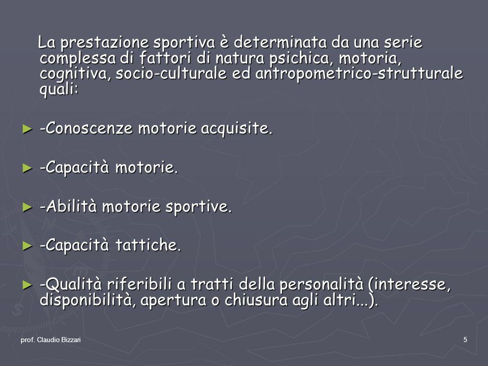 prof. Claudio Bizzari5 La prestazione sportiva è determinata da una serie complessa di fattori di natura psichica, motoria, cognitiva, socio-culturale