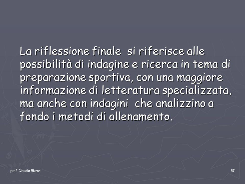 prof. Claudio Bizzari57 La riflessione finale si riferisce alle possibilità di indagine e ricerca in tema di preparazione sportiva, con una maggiore i