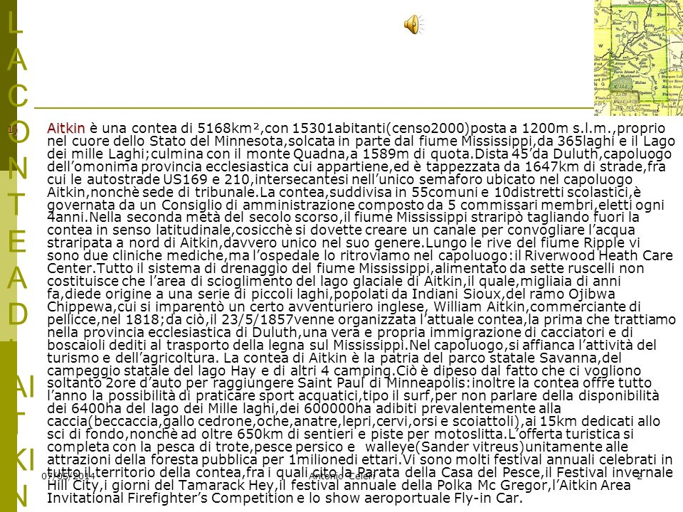 07/05/2014Antonio Celeri2 L A C O N T E A D I AI T KI N 1) Aitkin 1) Aitkin è una contea di 5168km²,con 15301abitanti(censo2000)posta a 1200m s.l.m.,p