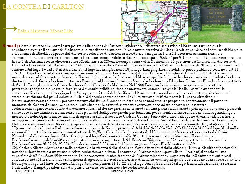 07/05/2014Antonio Celeri6 LA CONTEA LA CONTEA DI CARLTON Folk a Mahtowa. Moose LakeCARLTON Folk a Mahtowa. Moose Lake Nemadji è un distretto che potre