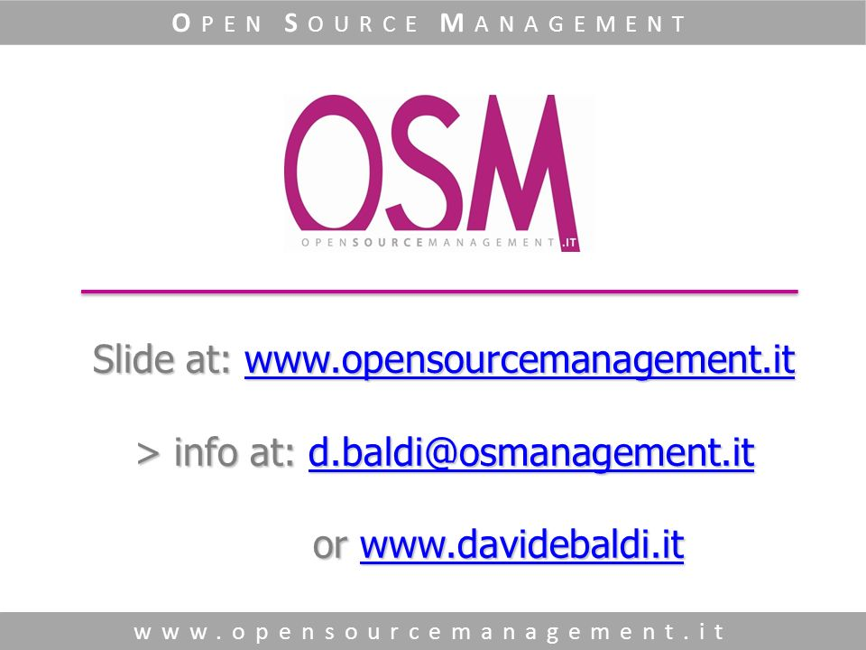 Slide at: www.opensourcemanagement.it > info at: d.baldi@osmanagement.it or www.davidebaldi.it www.opensourcemanagement.itd.baldi@osmanagement.itwww.davidebaldi.itwww.opensourcemanagement.itd.baldi@osmanagement.itwww.davidebaldi.it www.opensourcemanagement.it O PEN S OURCE M ANAGEMENT