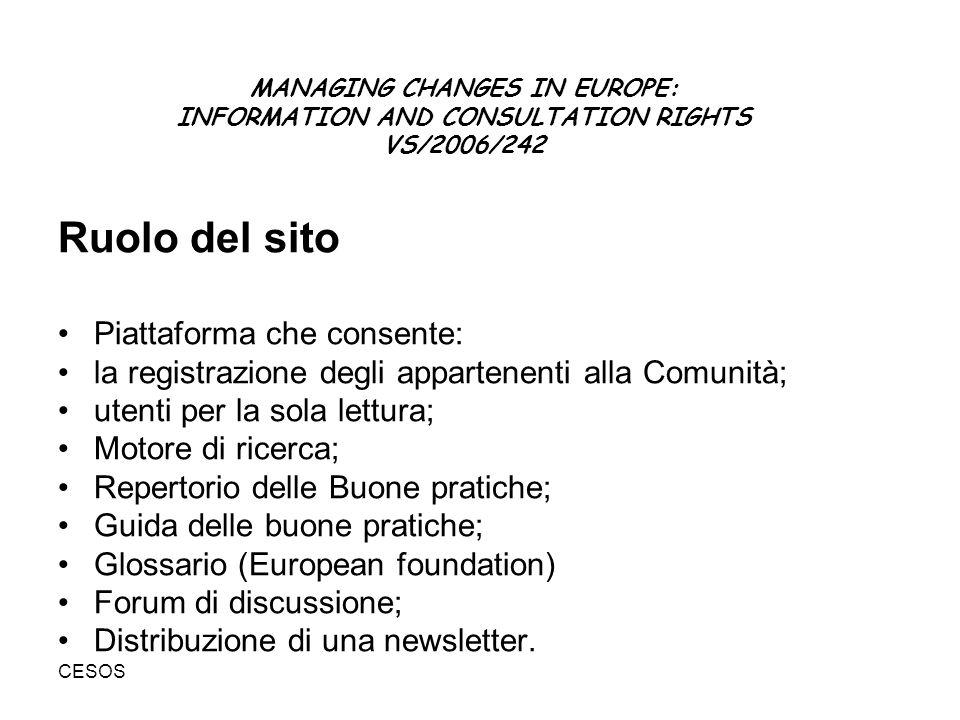 CESOS Ruolo del sito Piattaforma che consente: la registrazione degli appartenenti alla Comunità; utenti per la sola lettura; Motore di ricerca; Repertorio delle Buone pratiche; Guida delle buone pratiche; Glossario (European foundation) Forum di discussione; Distribuzione di una newsletter.