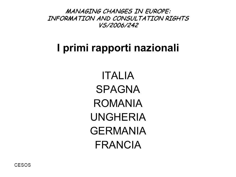 CESOS MANAGING CHANGES IN EUROPE: INFORMATION AND CONSULTATION RIGHTS VS/2006/242 I primi rapporti nazionali ITALIA SPAGNA ROMANIA UNGHERIA GERMANIA F