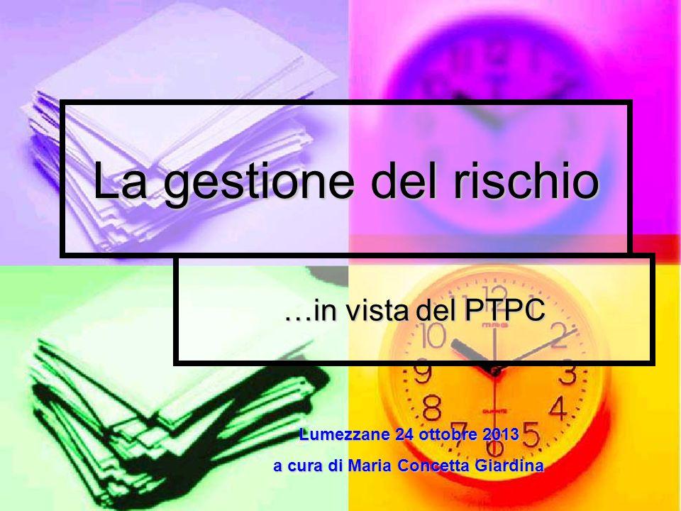 La gestione del rischio …in vista del PTPC Lumezzane 24 ottobre 2013 a cura di Maria Concetta Giardina