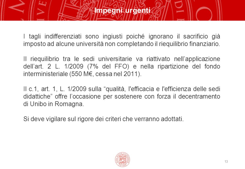 13 Impegni urgenti I tagli indifferenziati sono ingiusti poiché ignorano il sacrificio già imposto ad alcune università non completando il riequilibrio finanziario.