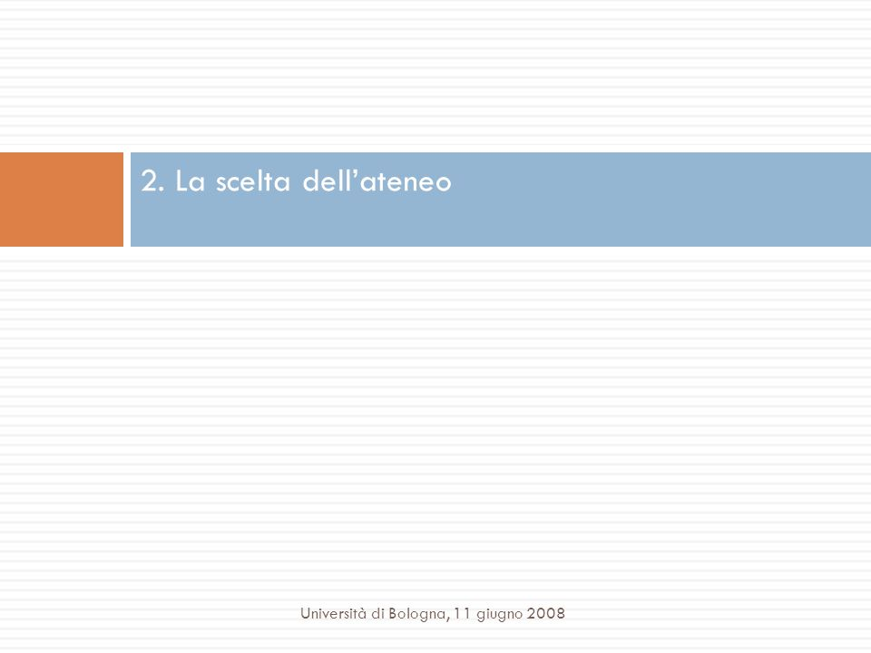 2. La scelta dellateneo Università di Bologna, 11 giugno 2008